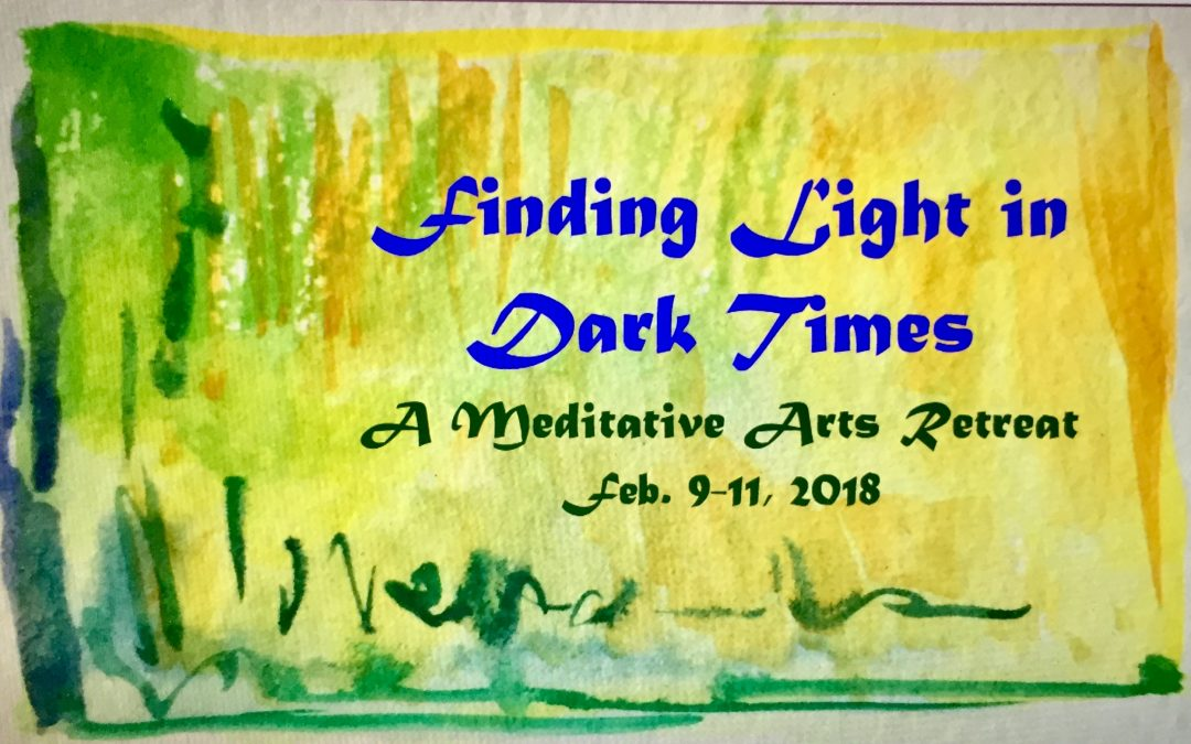 Finding Light in Dark Times: A  Meditative Arts Retreat