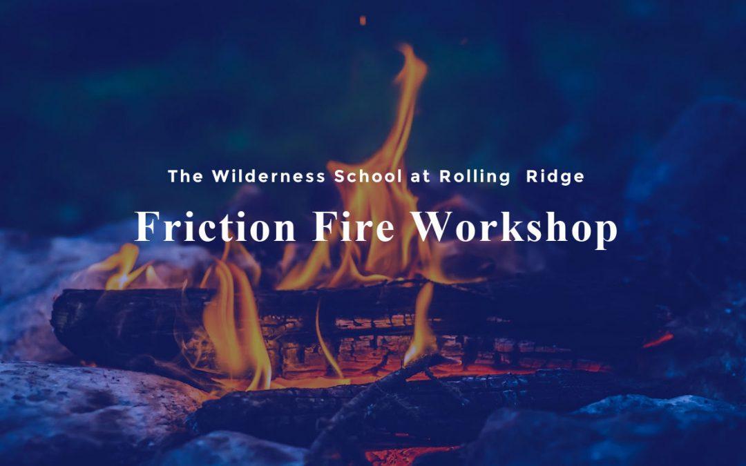 Friction Fire Workshop